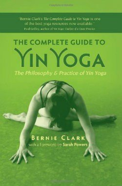 The Complete Guide to Yin Yoga - The Philosophy and Practice of Yin Yoga